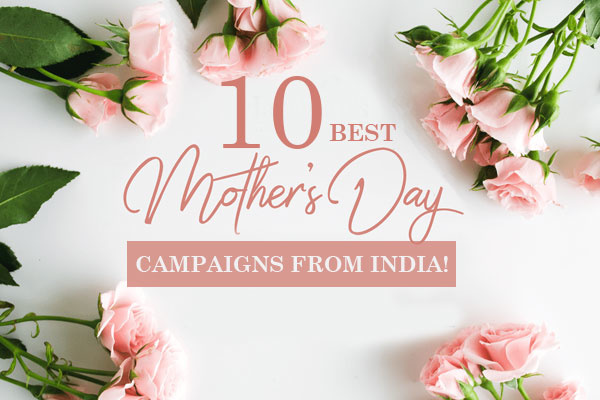 10 Best Mothers Day Campaigns from India!